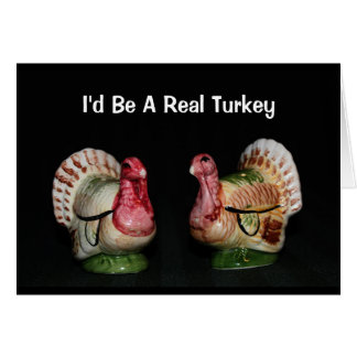 I'd Be A Real Turkey Thanksgiving Card