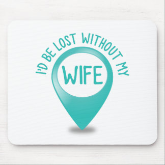 I'd be lost without my WIFE Mouse Pad