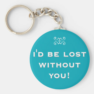 I'd be lost without you! – double meaning basic round button keychain