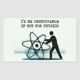 I'd be unstoppable if not for physics