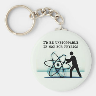 I'd be unstoppable if not for physics basic round button keychain