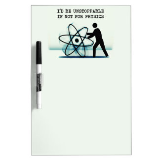 I'd be unstoppable if not for physics Dry-Erase boards