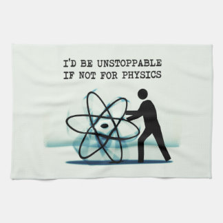 I'd be unstoppable if not for physics kitchen towel