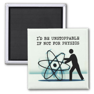 I'd be unstoppable if not for physics square magnet