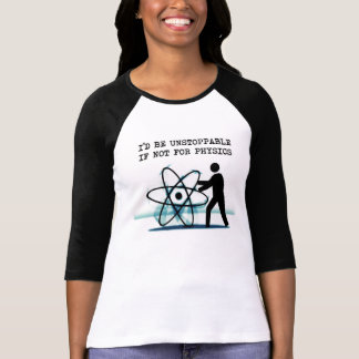 I'd be unstoppable if not for physics t shirts