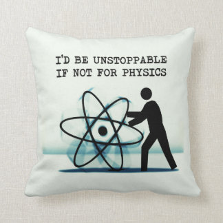 I'd be unstoppable if not for physics throw pillow