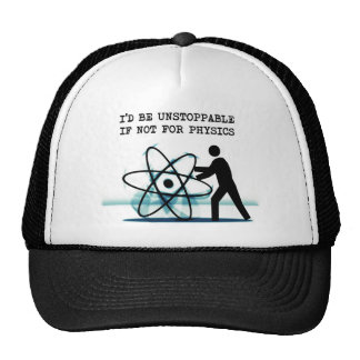 I'd be unstoppable if not for physics trucker hat