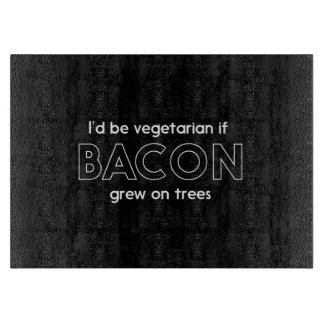 I'd Be Vegetarian If Bacon Grew on Trees Cutting Board