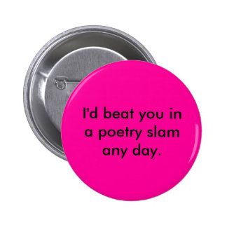 I'd beat you in a poetry slam any day. 2 inch round button