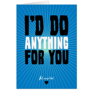 I'd Do Anything For You - Well, Except That Card
