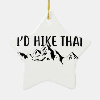 I'd Hike That Ceramic Ornament
