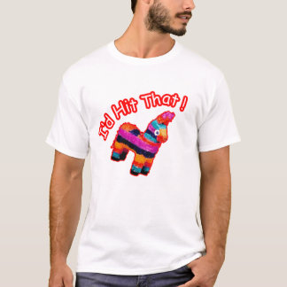 ID HIT THAT funny Pinata T-Shirt