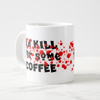 I'd KILL for some COFFEE Large Coffee Mug