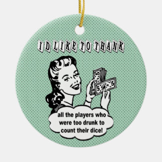 I'd Like To Thank Drunk Bunco Players Ceramic Ornament