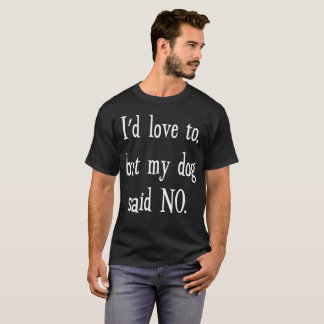 I'd Love to, but My Dog Said No Animal Lover T-Shirt