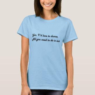 I'd love to dance T-shirt