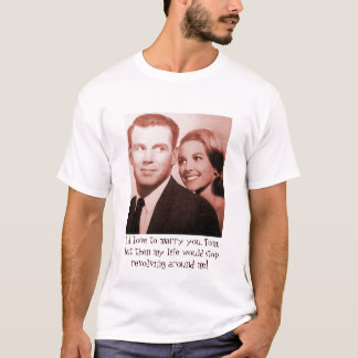 I'd marry you, but..... T-Shirt