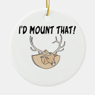 I'd Mount That Deer Head Round Ceramic Ornament