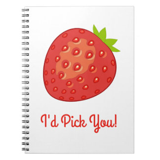"""I'd Pick You!"" Strawberry Spiral Notebook"