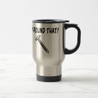 I'd Pound That Nail Travel Mug