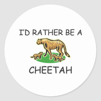 I'd Rather Be A Cheetah Classic Round Sticker