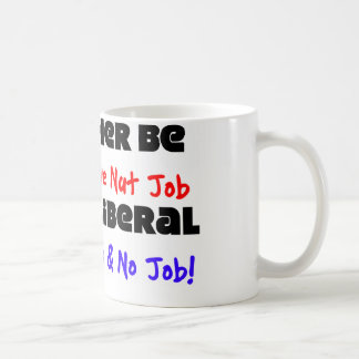 I'd Rather Be A Conservative Nut Job... Coffee Mug