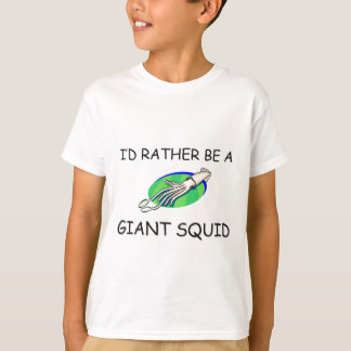 I'd Rather Be A Giant Squid T-Shirt