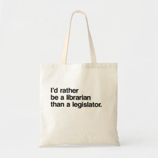 I'd Rather be a Librarian than a Legislator Bag