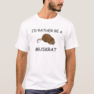 I'd Rather Be A Muskrat T-Shirt