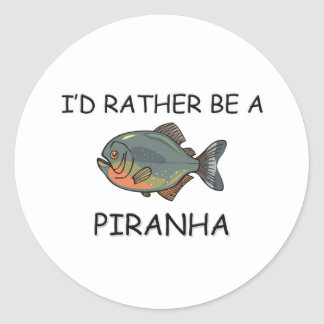 I'd Rather Be A Piranha Classic Round Sticker
