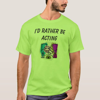 I'd rather be ACTING w/ KBP & website on back T-Shirt