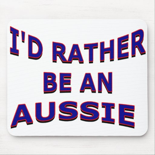 I'd Rather Be an Aussie Mousepad
