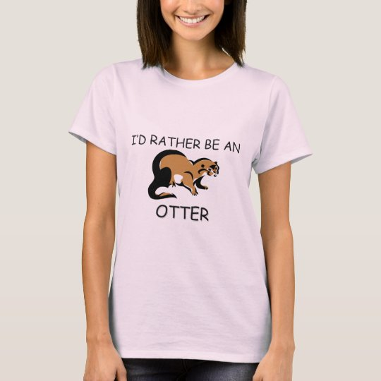 I'd Rather Be An Otter T-Shirt