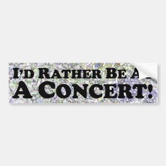 I'd Rather Be At A Concert - Bumper Sticker