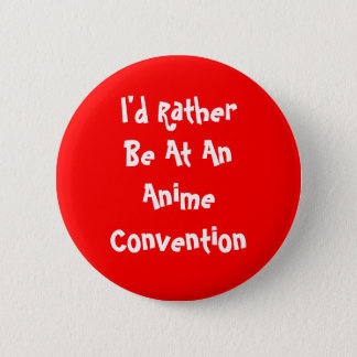 I'd Rather Be At An Anime Convention 2 Inch Round Button
