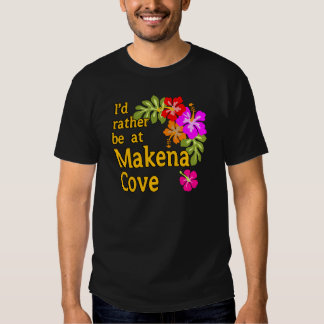 I'd Rather be at Makena Cove Hawaii T-shirts