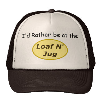 I'd rather be at the loaf n' jug trucker hat