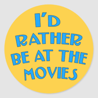 I'd Rather be at the Movies Round Sticker