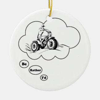 I'd rather be ATV Riding 2 Ceramic Ornament