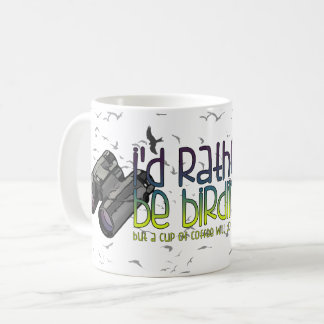 I'd Rather Be Birding (Coffee) Coffee Mug