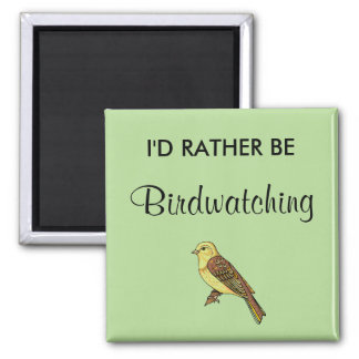 I'd Rather Be Birdwatching Magnet