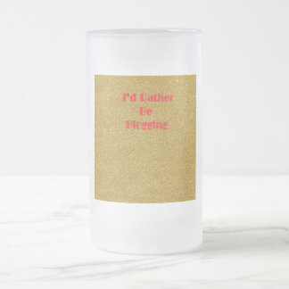 I'd Rather Be Blogging Frosted Mug Gold