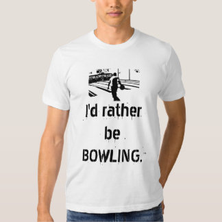 I'd rather be BOWLING. Shirt