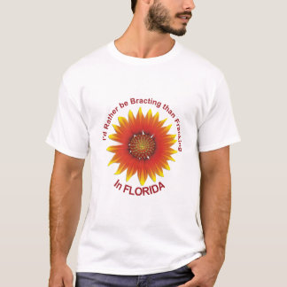 I'd Rather Be Bracting Than Fracking in Florida T-Shirt