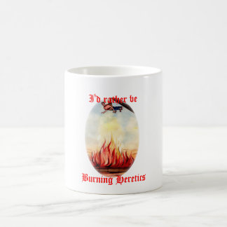 I'd rather be burning heretics mug
