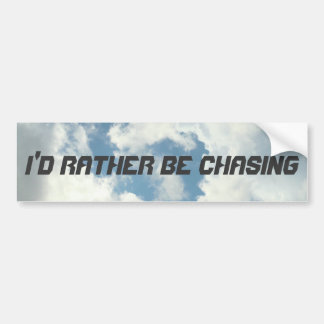 I'd Rather Be Chasing Bumper Sticker