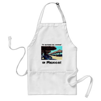 I'd rather be cookin', in Mexico! Standard Apron