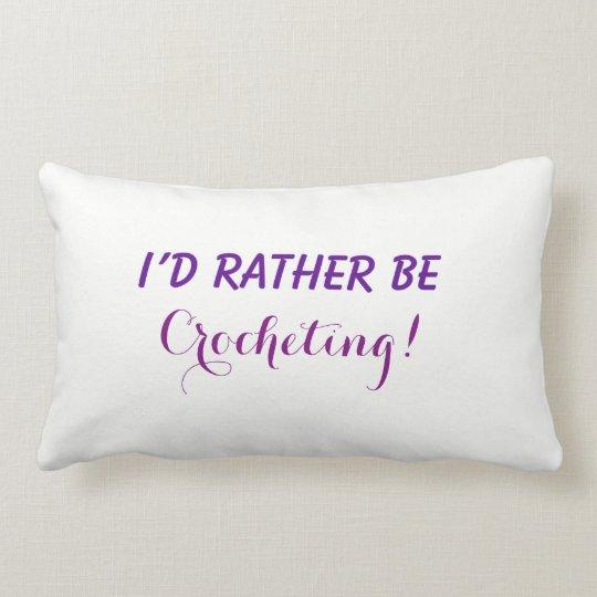 I'd Rather Be Crocheting, Funny Saying Text Custom Lumbar Pillow
