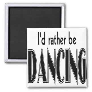 I'D RATHER BE DANCING SQUARE MAGNET