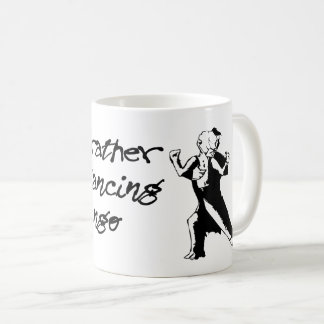 i'd rather be dancing tango coffee mug